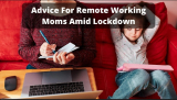 5 Essential Tips For Remote Working Moms Amid COVID Lockdown