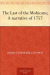 New! FREE The Last of the Mohicans; A narrative of 1757 eBook!
