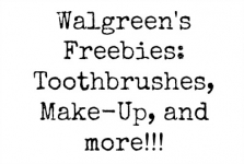 Walgreen's Freebies: Toothbrushes, Make-Up, and more!!!