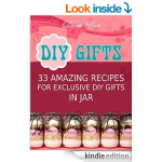 FREE Kindle eBook: Diy Gifts: 33 Amazing Recipes For Exclusive DIY Gifts in Jar!
