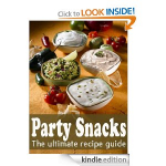 FREE Kindle eBook: Party Snacks :The Ultimate Recipe Guide-Over 140 Quick & Easy Recipes!